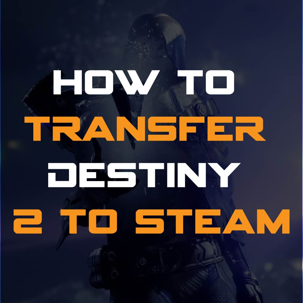 How To Transfer Destiny 2 From Battle Net To Steam